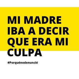 2 #PorQuéNoDenuncié: mi madre iba a decir que era mi culpa
