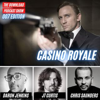 The Download Podcast Show: 007 Edition - #6 - Casino Royale