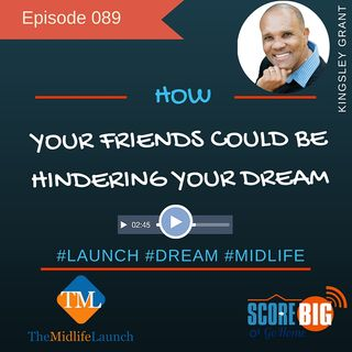 Your Friends Could Be Hindering Your Dream | Kingsley Grant | Episode TML089