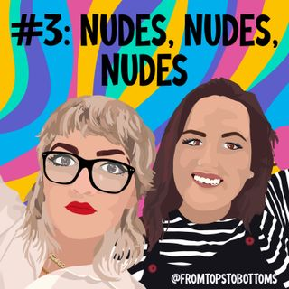 #3: Nudes, Nudes, Nudes