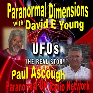 Paranormal Dimensions - Paul Ascough - UFO's: The Real Story - 05/24/2021