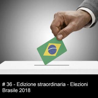 #36 Edizione straordinaria - Elezioni Brasile 2018