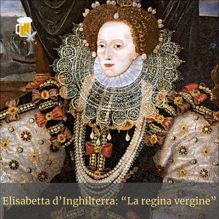 Elisabetta d'Inghilterra - La regina vergine
