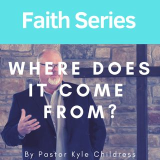 Where does it come from? By Pastor Kyle Childress