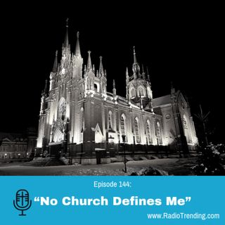 "144: ""No Church Defines Me"""