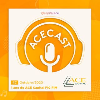 Episódio 07 - 1 ano do ACE Capital FIC FIM
