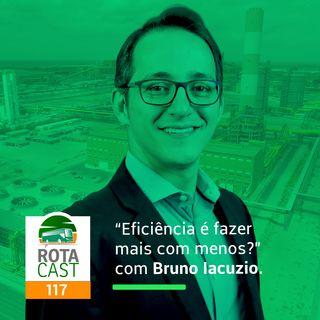 """Rotacast CSP #117 - Eficiência é """"fazer mais com menos""""? Com Bruno Iacuzio"""