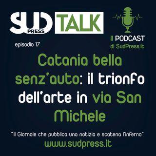 SudTalk episodio 24 - Catania bella senz'auto: il trionfo dell'arte in via San Michele