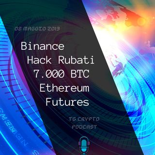 Binance Hack Rubati 7.000 Bitcoin | Ethereum Futures | TG Crypto PODCAST 08-05