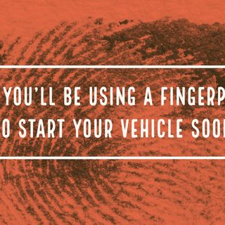 Why You'll be Using a Fingerprint to Start Your Vehicle Soon