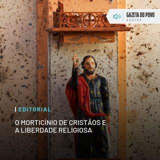 Editorial: O morticínio de cristãos e a liberdade religiosa
