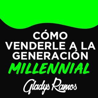 CÓMO VENDERLE A LA GENERACIÓN MILLENIAL con GLADYS RAMOS