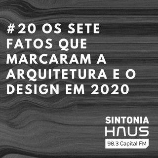 Sete fatos que marcaram a arquitetura e o design em 2020 | Sintonia HAUS #20