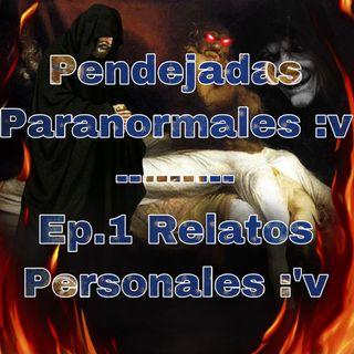 Episode 1 Relatos Personales :v - Pendejadas Paranormales :v