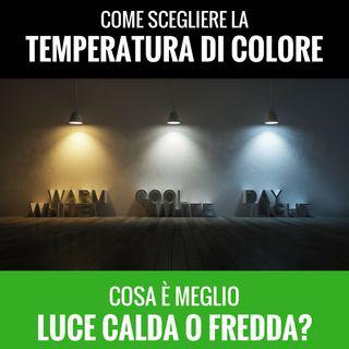 Luce calda o fredda, quale scegliere?