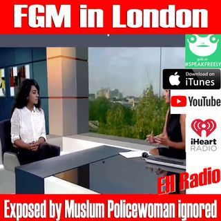 Morning moment FGM in London Exposed by EX Policewoman Aug 8 2018