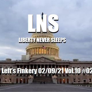 The Left's Finkery 02/09/21 Vol.10 #026