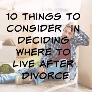 Thinking about where to live after divorce? Here's how to avoid making a mistake