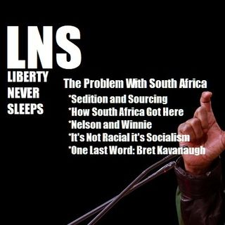 The Problem With South Africa: LNS 09/06/18 Show Vol. 5--#145