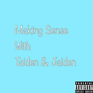 Episode 5 - Is This The End Of Making Sense With Taiden & Jaiden