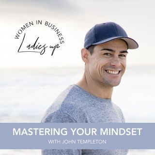 023 Mastering your Mindset with John Templeton