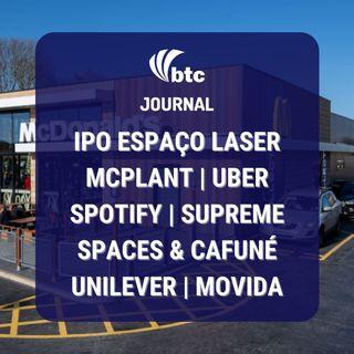 IPO Espaço Laser | McPlant, Uber, Spotify, Supreme, Spaces e Cafuné Unilever | BTC Journal 12/11/20