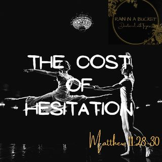 The Cost Of Hesitation