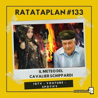 Ratataplan #133 | Il tempo di oggi, con il CENTRO METEREOLOGICO DEL CAVALIER SCHIPPARDI