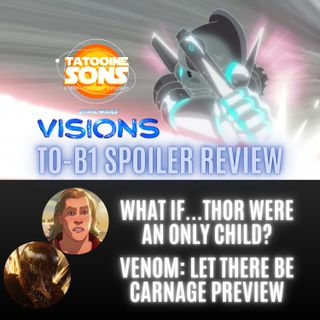 Star Wars Visions: TO-B1 Spoiler Review | What If Thor Were an Only Child | Venom Let There Be Carnage Preview