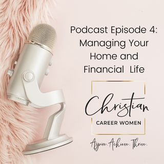 Episode 4: Managing Your Home and Financial Life