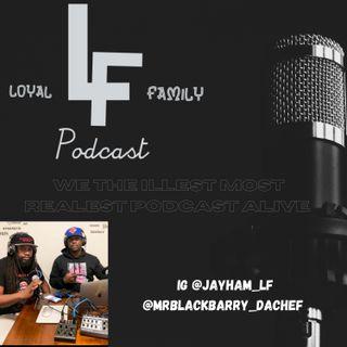 Loyal Family LF Podcast | EP.13 I am Kay Fox ft KAY FOX
