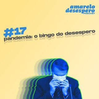 #17 Pandemia: o bingo do desespero