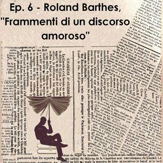 """Ep. 6 - Roland Barthes, """"Frammenti di un discorso amoroso"""""""