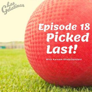 E18/Picked Last! w/Kareem Khubchandani