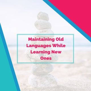 Maintaining Old Languages While Learning New Ones