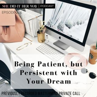 SDH206: Being Patient, but Persistent with Your Dream