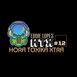 HTX - [ HORA TOXIKA XTRA ] #12 -MARCH 2-2020- 10 AM