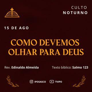 Como Devemos Olhar para Deus (Salmo 123) - Rev Edinaldo Almeida