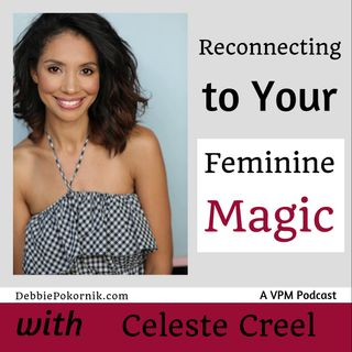 Reconnecting To Your Feminine Magic with Celeste Creel