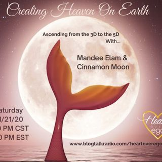 Creating Heaven On Earth: Ascending from the 3D to the 5D with Cinnamon Moon