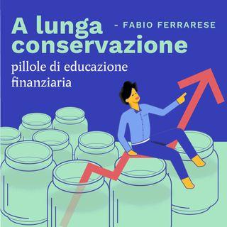 Ep. 11 | Il raccolto della pianificazione finanziaria  | A lunga conservazione | Fabio Ferrarese