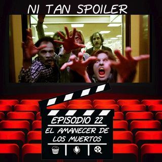 Episodio 22 - El Amanecer de los Muertos