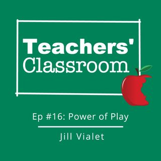 Ep 16:  The Power of Play with Jill Vialet