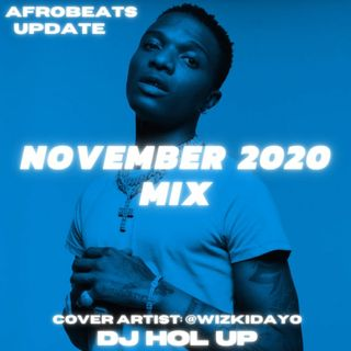 (NEW SONGS) November 2020 Afrobeats Update Mix Feat Wizkid Naira Marley Olamide Niniola Stefflon Don