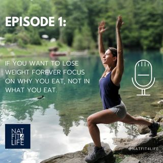 Episode 1: If you want to lose weight forever focus on WHY you eat, not in WHAT you eat.