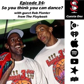 34. So you think you can dance? - with guest Rob Planter from The Playbook