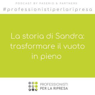 La storia di Sandra - Ep. 7 Trasformare il vuoto in pieno