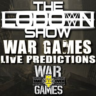 Lo Down Show: War Games - NXT TakeOver Predictions