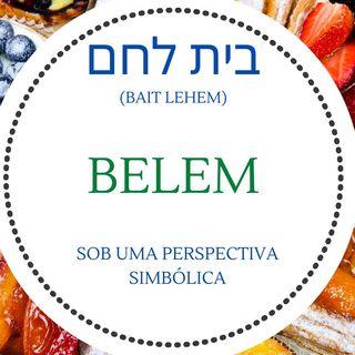 BethLehem - Belem - seu significado sob uma perspectiva simbólica.