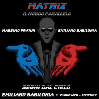 Massimo Fratini - Emiliano Babilonia in MATRIX il mondo parallelo - ( SEGNI DAL CIELO )